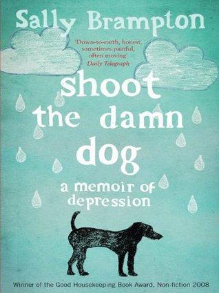 Shoot the damn dog a memoir of depression by sally brampton solutioingenieria Choice Image