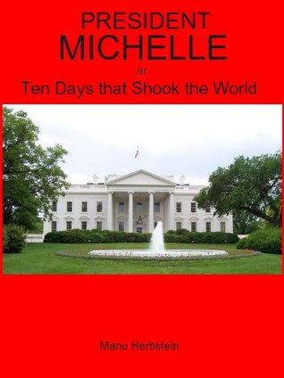 President Michelle or Ten days that shook the world