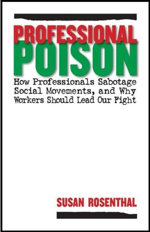Professional Poison: How Professionals Sabotage Social Movements, and Why Workers Should Lead Our Fight