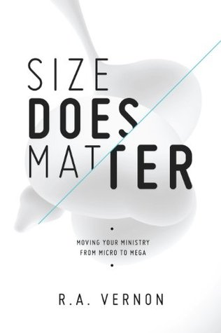 Size Does Matter: Moving Your Ministry from Micro to Mega