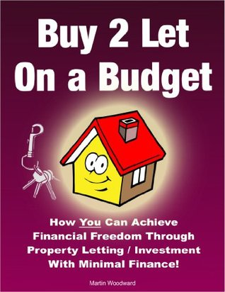 Buy to Let on a Budget - How You Can Achieve Financial Freedom Through Property Letting / Investment With Minimal Finance!
