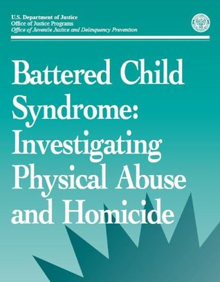 Battered Child Syndrome: Investigating Physical Abuse and Homicide