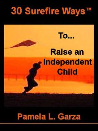30 Surefire Ways To Raise An Independent Child