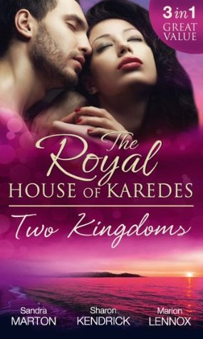 The Royal House of Karedes: Two Kingdoms: Billionaire Prince, Pregnant Mistress / The Sheikh's Virgin Stable-Girl / The Prince's Captive Wife (Mills & Boon M&B) (The Royal House of Karedes, Book 1)