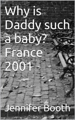 Why is Daddy such a baby? France 2001
