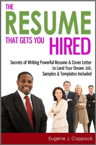 The Resume That Gets You Hired: Secrets of Writing Powerful Resume & Cover Letter to Land Your Dream Job, Samples & Templates Included