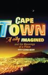 Cape Town - A City Imagined by Stephen Watson