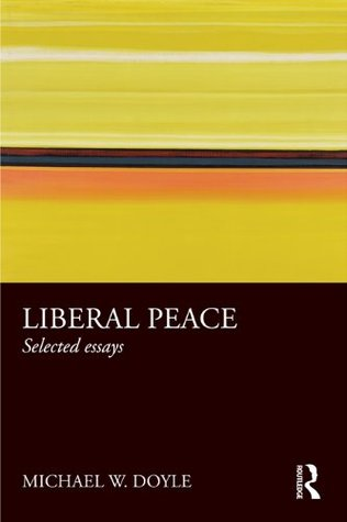 liberal peace selected essays by michael w doyle
