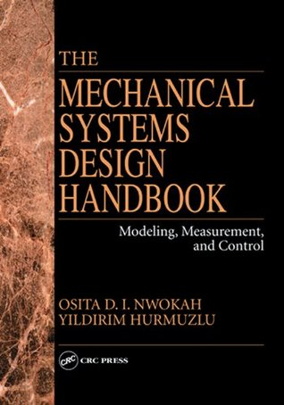 The Mechanical Systems Design Handbook: Modeling, Measurement, and Control (Electrical Engineering Handbook)