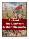 Richard I, the Lionheart - A Short Biography