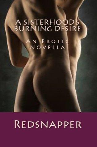 A Sisterhood's Burning Desire - A Erotic Novella