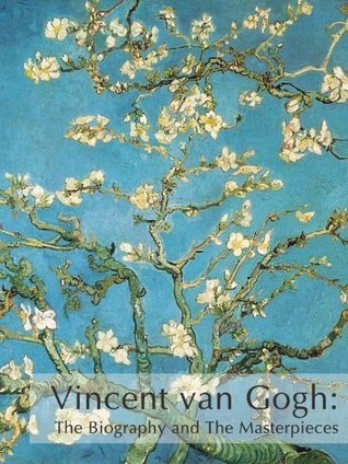 Vincent van Gogh: The Biography and The Masterpieces