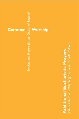 Common Worship: Additional Eucharistic Prayers: with guidance on celebrating the Eucharist with children