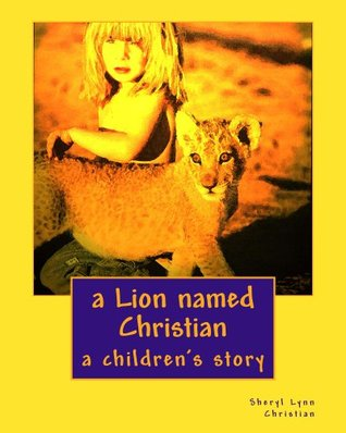 a Lion named Christian; a children's story