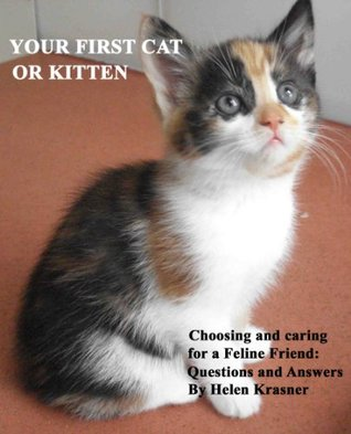 YOUR FIRST CAT OR KITTEN: Choosing and Caring for a Feline Friend, Questions & Answers (All About Cats)