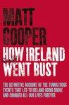 How Ireland Really Went Bust. by Matt Cooper