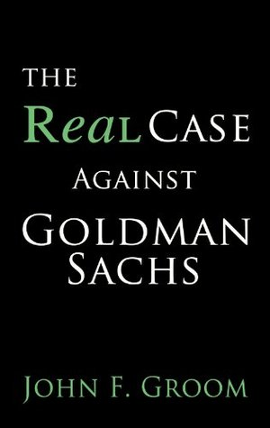 The Real Case Against Goldman Sachs
