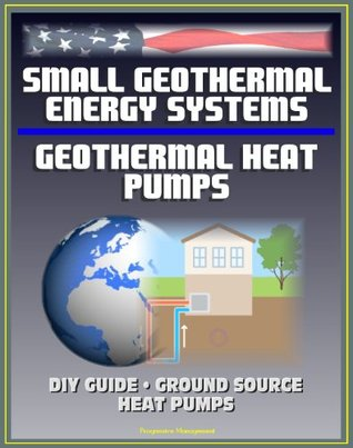 Small Geothermal Energy Systems and Geothermal Heat Pumps: Guide for the Do-it-Yourselfer (DIY), Ground Source Heat Pumps, Information Survival Kit for Heat Pump Owners, Energy Program Successes