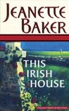 This Irish House by Jeanette Baker