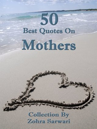 50 Best Quotes on MOTHERS- Make everyday Mothers Day- Buy It Now!