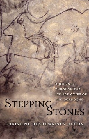 Stepping Stones: A Journey Through The Ice Age Caves Of The Dordogne