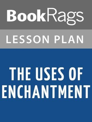 The Uses of Enchantment: The Meaning and Importance of Fairy Tales by Bruno Bettelheim Lesson Plans