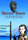 Slavers' Dawn - A Tale of Courage and Discovery Set in 19th Century New Zealand
