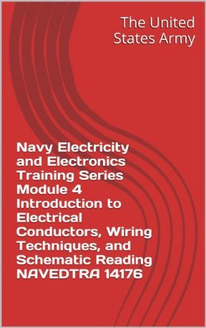 Navy Electricity and Electronics Training Series Module 4 Introduction to Electrical Conductors, Wiring Techniques, and Schematic Reading NAVEDTRA 14176