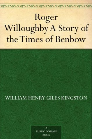 Roger Willoughby A Story of the Times of Benbow