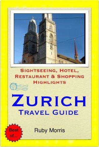 Zurich Travel Guide: Sightseeing, Hotel, Restaurant & Shopping Highlights
