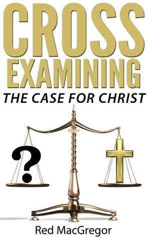 Cross-Examining The Case for Christ
