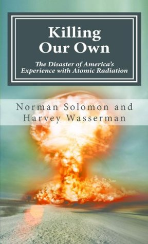 Killing our Own: The Disaster of America's Experience with Atomic Radiation