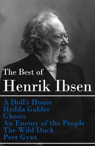 The Best of Henrik Ibsen: A Doll's House / Hedda Gabler / Ghosts / An Enemy of the People / The Wild Duck / Peer Gynt