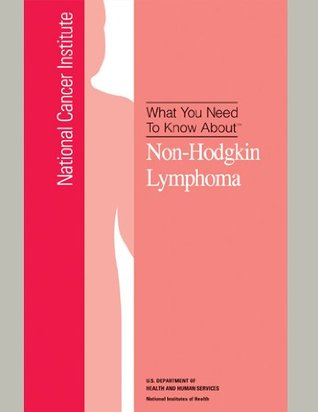 What You Need To Know About: Non- Hodgkin Lymphoma
