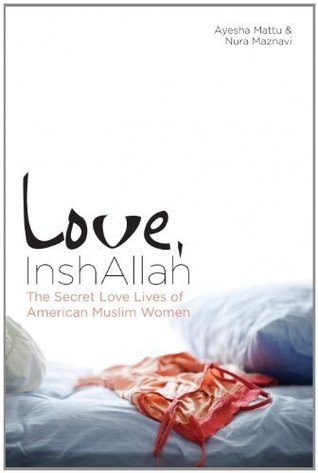 Ebook Love, InshAllah: The Secret Love Lives of American Muslim Women by Nura Maznavi DOC!