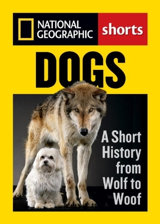 Dogs: A Short History from Wolf to Woof (National ...