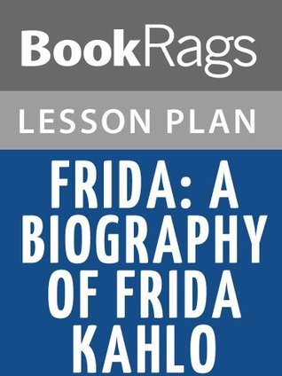 Frida: A Biography of Frida Kahlo by Hayden Herrera Lesson Plans