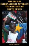 Outside Influence? The Role of International Actors in the Creation of South Sudan