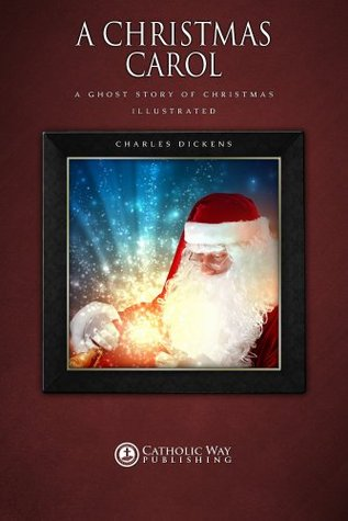 A Christmas Carol: A Ghost Story of Christmas [Illustrated]