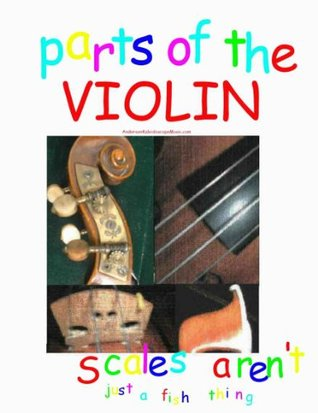 Parts of the Violin Picture Book for Teachers and Students of Violin (Scales Aren't Just a Fish Thing - Parts of the Violin and Bow Series)