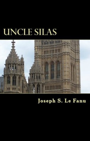 Le Fanu Gothic Trilogy: Uncle Silas, The Evil Guest & Room in the Dragon Volant