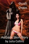 Occult Orgies (For Fans of Paranormal Erotica)