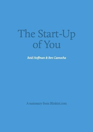 The Startup of You - A Summary of Reid Hoffman's Guide to Personal Success