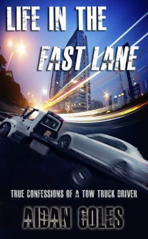 Life In The Fast Lane True Confessions Of A Tow Truck Driver By