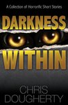 Book cover for Darkness Within: A Collection of Horrorific Short Stories
