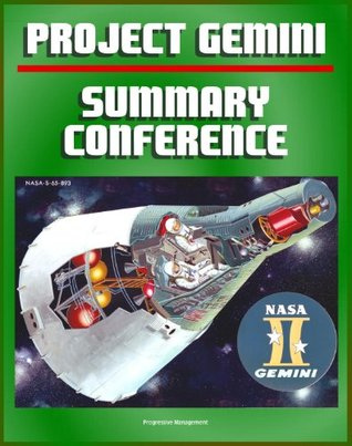 Project Gemini Summary Conference: Comprehensive Overview of All Aspects of the Second American Manned Space Flight Program Leading to the Apollo Lunar Landing Missions - Operations, Missions, Science