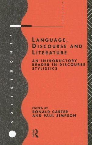 Language, Discourse and Literature: An Introductory Reader in Discourse Stylistics