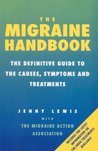 The Migraine Handbook: The Definitive Guide to the Causes, Symptoms and Treatments