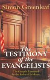 The Testimony of the Evangelists by Simon Greenleaf
