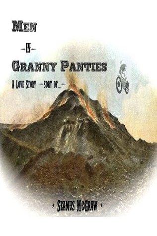 Men in Granny Panties: A Love Story (of sorts)